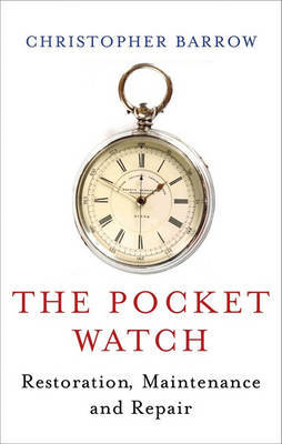 The Pocketwatch: Restoration, Maintenance and Repair