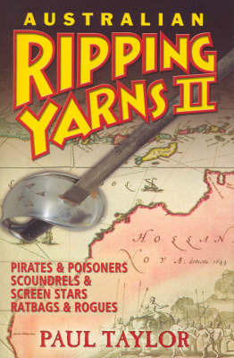 Australian Ripping Yarns: Pirates and Poisoners Scoundrels and Screen Stars Ratbags and Rogues