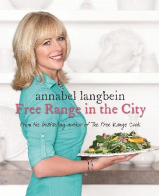 Annabel Langbein : Free Range In the City