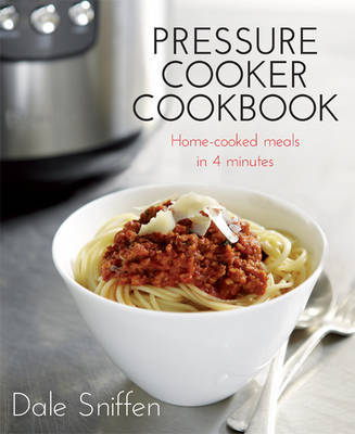 Pressure Cooker Cookbook: Home-cooked Meals in 4 Minutes