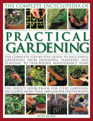 The Complete Encyclopedia of Practical Gardening: The Ultimate Step-by-step Guide to Successful Gardening, from Designing, Planning and Planting to Year-round Maintenance Tasks