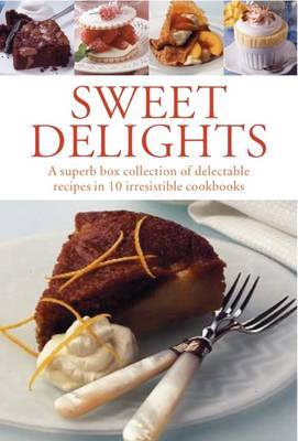 Sweet Delights: A Superb Box Collection of Delectable Recipes in 10 Irresistible Cookbooks