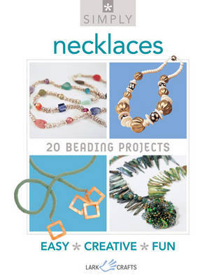 Simply Necklaces: 20 Beading Projects