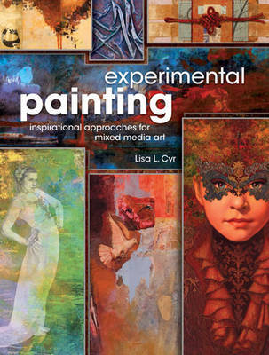 Experimental Painting : Inspirational Approaches for Mixed Media Art
