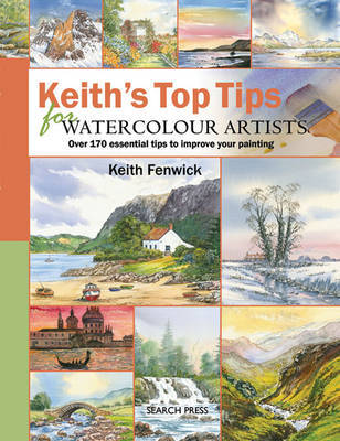 Keith's Top Tips for Watercolour Artists : Over 170 Essential Tips to Improve Your Painting
