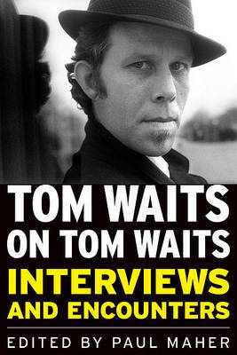 Tom Waits on Tom Waits Interviews and Encounters
