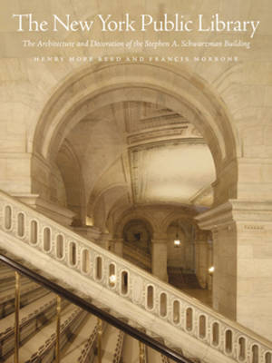 The New York Public Library : The Architecture and Decoration of the Stephen A. Schwarzman Building