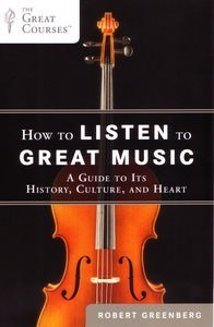 How to Listen to Great Music : A Guide to Its History, Culture, and Heart