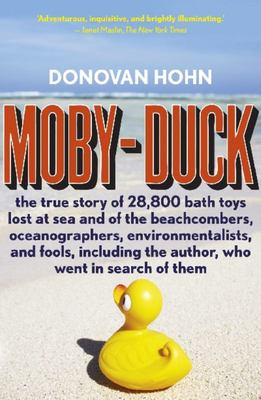Moby-Duck : The True Story of 28,800 Bath Toys Lost at Sea and of the Beachcombers, Oceanographers, Environmentalists, and Fools, Including the Author, Who Went in Search of Them
