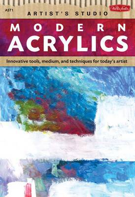 Modern Acrylics: Innovative Tools, Mediums, and Techniques for Today's Artist