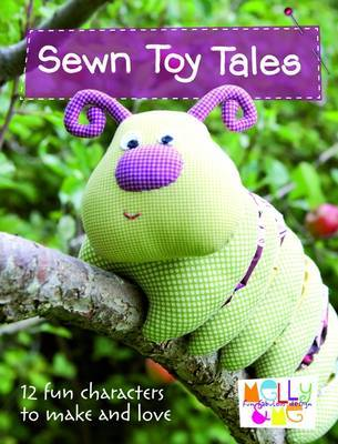 Sewn Toy Tales: 12 Fun Characters to Make and Love