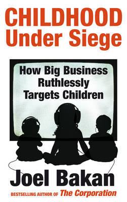 Childhood Under Siege : How Big Business Ruthlessly Targets Children