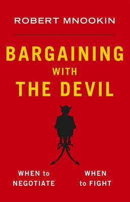 Bargaining with the Devil : When to Negotiate, When to Fight