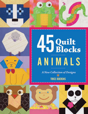 45 Quilt Blocks - Animals: A New Collection of Designs