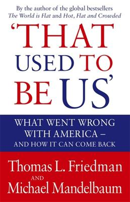 That Used to be Us: What Went Wrong with America? And How it Can Come Back?