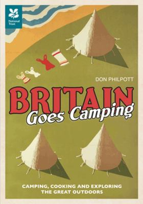 Britain Goes Camping: Camping, Cooking and Exploring the Great Outdoors