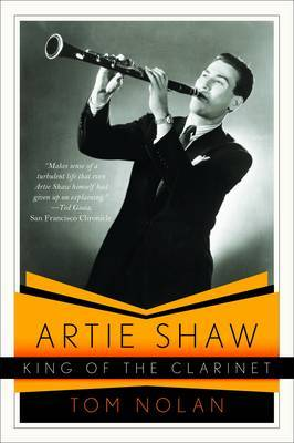 Artie Shaw, King of the Clarinet : His Life and Times