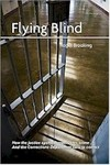Flying Blind : How the Justice System Perpetuates Crime and the Corrections Department Fails to Correct