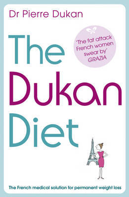 Dukan Diet: The French medical solution for permanent weight loss