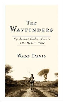 The Wayfinders: Why Ancient Wisdom Matters in the Modern World