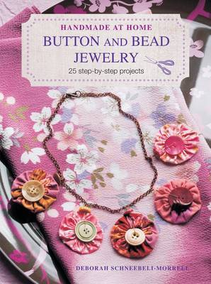 Handmade at Home : Button and Bead Jewelry: 25 Step-by-step Projects