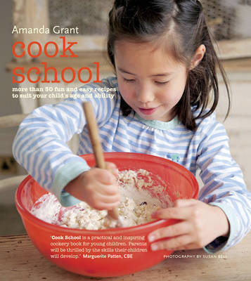 Cook School : More Than 50 Fun and Easy Recipes for Your Child at Every Age and Stage