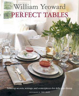 Perfect Tables: Tabletop Secrets, Settings and Centrepieces for Delicious Dining