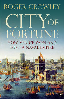 City of Fortune : How Venice Won and Lost a Naval Empire