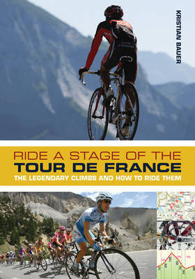 Ride a Stage of the Tour De France : The Legendary Climbs and How to Ride Them