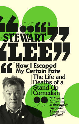 How I Escaped My Certain Fate: The Life and deaths of a Stand-Up Comedian
