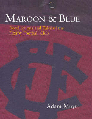 Maroon and Blue: Recollections and Tales of the Fitzroy Football Club