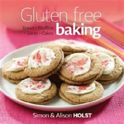 Gluten Free Baking: Bread, Muffins, Slices, Cakes