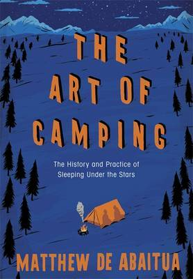 The Art of Camping : The History and Practice of Sleeping Under the Stars