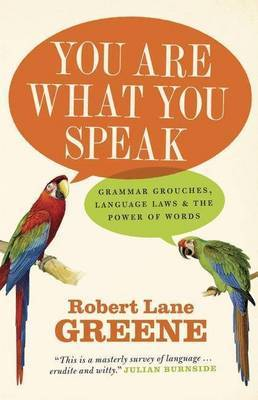 You are What You Speak : Grammar Grouches, Language Laws and the Power of Words