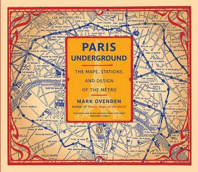 Paris Underground : The Maps, Stations, and Design of the Metro