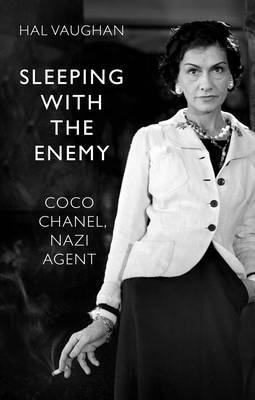 Sleeping with the Enemy : Coco Chanel's Nazi Agent