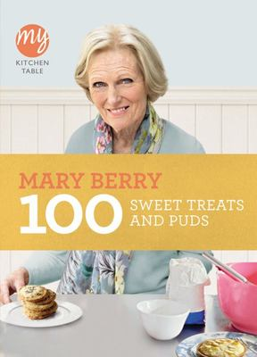 My Kitchen Table : 100 Sweet Treats and Puds