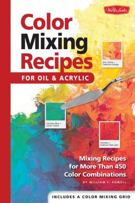 Color Mixing Recipes : For Oil and Acrylic ; Mixing Recipes for More Than 450 Colour Combinations