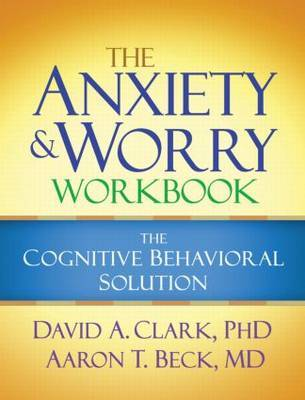 The Anxiety and Worry Workbook: The Cognitive-Behavioral Solution