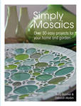 Simply Mosaics : Over 30 Easy Projects for Your Home and Garden