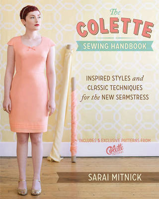 The Colette Sewing Handbook : 5 Fundamentals for a Great Sewing Experience