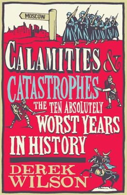 Calamities and Catastrophes : The Ten Absolutely Worst Years in History