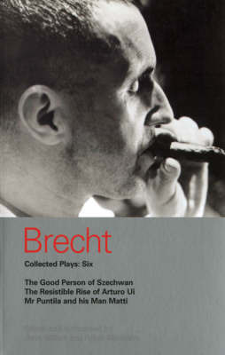 Brecht Collected Plays: v.6: Good Person of Szechwan, The Resistible Rise of Arturo Ui, Mr Puntila and His Man Matti