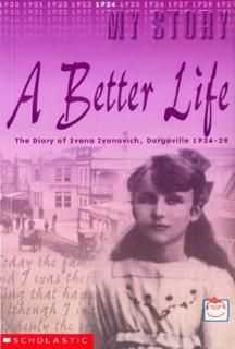 A Better Life: The Diary of Ivana Ivanovich, Dargaville, 1924-25 (My NZ Story)