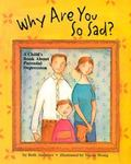 Why Are You So Sad : A child's book about parental depression