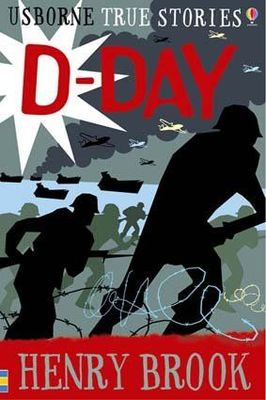 True Stories of D-Day (Usborne True Stories)