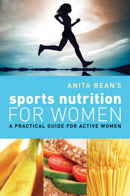 Anita Bean's Sports Nutrition for Women : A practical guide for active women