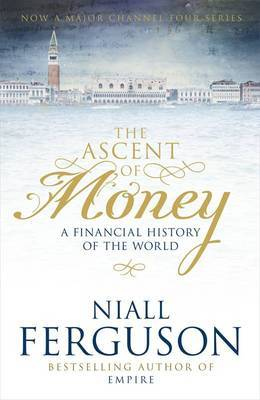 The Ascent of Money - A Financial History of the World