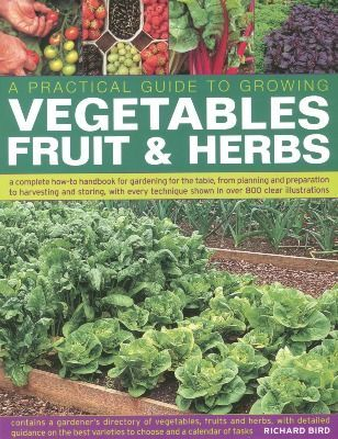 A Practical Guide to Growing Vegetable, Fruit and Herbs