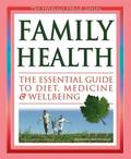 Family Health: The Essential Guide to Diet, Medicine and Wellbeing